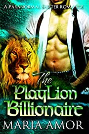 The PlayLion Billionaire: A Paranormal Billionaire Romance (PlayShifters Book 3)