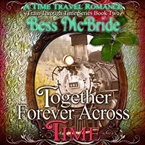 Together Forever Across Time: Train Through Time Series, Book 2 | [Bess McBride]