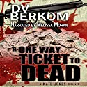 A One Way Ticket to Dead: Kate Jones Thriller, Book 7 (       UNABRIDGED) by D.V. Berkom Narrated by Melissa Moran