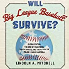 Will Big League Baseball Survive?: Globalization, the End of Television, Youth Sports, and the Future of Major League Baseball Hörbuch von Lincoln Mitchell Gesprochen von: John N Gully