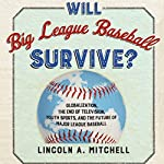 Will Big League Baseball Survive?: Globalization, the End of Television, Youth Sports, and the Future of Major League Baseball | Lincoln Mitchell