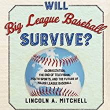 Will Big League Baseball Survive?: Globalization, the End of Television, Youth Sports, and the Future of Major League Baseball | Livre audio Auteur(s) : Lincoln Mitchell Narrateur(s) : John N Gully