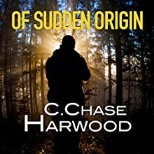 Of Sudden Origin: Of Sudden Origin Saga, Book 1 Audiobook by C. Chase Harwood Narrated by Ben L. Sullivan