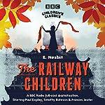 The Railway Children (BBC Children's Classics) | E. Nesbit
