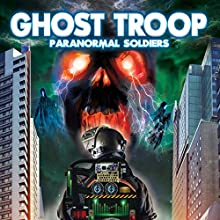 Ghost Troop: Paranormal Soldiers Radio/TV Program by William Burke Narrated by Jessica Owens, Don Farber, Brad Jenkins