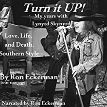 Turn it Up! My Years with Lynyrd Skynyrd: Love, Life, and Death, Southern Style (       UNABRIDGED) by Ron Eckerman Narrated by Ron Eckerman