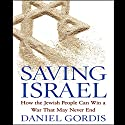 Saving Israel: How the Jewish People Can Win a War That May Never End (       UNABRIDGED) by Daniel Gordis Narrated by Robert Blumenfeld