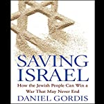 Saving Israel: How the Jewish People Can Win a War That May Never End | Daniel Gordis