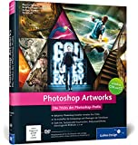 Photoshop Artworks: Die Tricks der Photoshop-Profis - aktuell zu Photoshop CC und CS6 (Galileo Design)