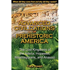 Advanced civilizations of prehistoric America : the lost kingdoms of the Adena, Hopewell, Mississippians, and Anasazi