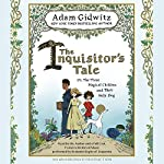 The Inquisitor's Tale: Or, the Three Magical Children and Their Holy Dog | Adam Gidwitz