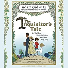 The Inquisitor's Tale: Or, the Three Magical Children and Their Holy Dog Audiobook by Adam Gidwitz Narrated by Adam Gidwitz, Vikas Adam, Mark Bramhall, Jonathan Cowley, Kimberly Farr, Ann Marie Lee, Bruce Mann, John H. Mayer, Arthur Morey