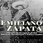 Emiliano Zapata: The Life and Legacy of the Mexican Revolution's Iconic Leader Hörbuch von  Charles River Editors, Gustavo Vazquez Lozano Gesprochen von: Dan Gallagher