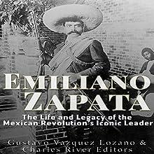 Emiliano Zapata: The Life and Legacy of the Mexican Revolution's Iconic Leader | Livre audio Auteur(s) :  Charles River Editors, Gustavo Vazquez Lozano Narrateur(s) : Dan Gallagher