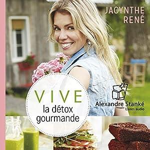 Vive la détox gourmande | Livre audio Auteur(s) : Jacynthe René Narrateur(s) : Jacynthe René