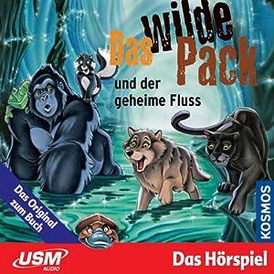 Das wilde Pack und der geheime Fluss (Das wilde Pack 3) Hörspiel