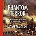 Phantom Terror: Political Paranoia and the Creation of the Modern State, 1789 - 1848 Audiobook by Adam Zamoyski Narrated by Gildart Jackson