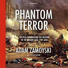 Phantom Terror: Political Paranoia and the Creation of the Modern State, 1789 - 1848 (       UNABRIDGED) by Adam Zamoyski Narrated by Gildart Jackson