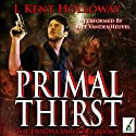 Primal Thirst (       UNABRIDGED) by J. Kent Holloway Narrated by Kiff VandenHeuvel