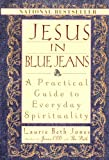 Jesus In Blue Jeans: A Practical Guide To Everyday Spirituality (0786883553) by Laurie Beth Jones
