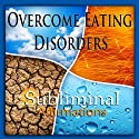 Overcome Eating Disorders Subliminal Affirmations: Anorexia & Bulimia, Solfeggio Tones, Binaural Beats, Self Help Meditation Hypnosis  by Subliminal Hypnosis Narrated by Joel Thielke