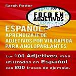Español: Aprendizaje de Adjetivos por Via Rapida para Angloparlantes [Spanish: Learn Adjectives Rapidly for English Speakers]: Los 100 Adjetivos Más Usados en Español con 800 Frases de Ejemplo | Sarah Retter
