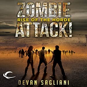 Rise of the Horde: Zombie Attack!, Book One | [Devan Sagliani]