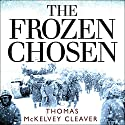 The Frozen Chosen: The 1st Marine Division and the Battle of the Chosin Reservoir Audiobook by Thomas McKelvey Cleaver Narrated by Norman Dietz