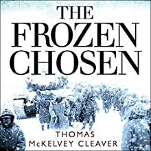 The Frozen Chosen: The 1st Marine Division and the Battle of the Chosin Reservoir | Livre audio Auteur(s) : Thomas McKelvey Cleaver Narrateur(s) : Norman Dietz