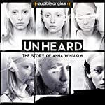 Unheard: The Story of Anna Winslow: An Audible Original Drama | Anthony Del Col