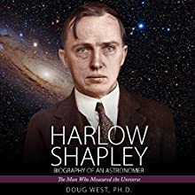 Harlow Shapley - Biography of an Astronomer: The Man Who Measured the Universe (       UNABRIDGED) by Dr. Doug West Narrated by Gregory Diehl