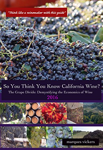 "So You Think You Know California Wines?"" (2016): The Grape Divide: Demystifying the Economics of Wine by Marques Vickers"