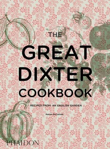 The Great Dixter Cookbook: Recipes from an English Garden by Aaron Bertelsen