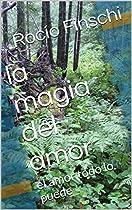 La Magia Del Amor: El Amor Todo Lo Puede (spanish Edition)