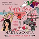 Happy Hour at Casa Dracula: The Casa Dracula Series, Book 1 Audiobook by Marta Acosta Narrated by Patricia Fructuoso