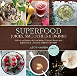 Superfood Juices, Smoothies & Drinks: Advice and Recipes to Lose Weight, Prevent Illness, and Improve Your Emotional and Physical Health by Jason Manheim (2014) Hardcover