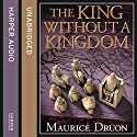 The King Without a Kingdom (The Accursed Kings, Book 7) Audiobook by Maurice Druon Narrated by Peter Joyce