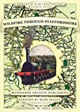 Wildfire Through Staffordshire (Armchair Time Travellers Railway Atlas)