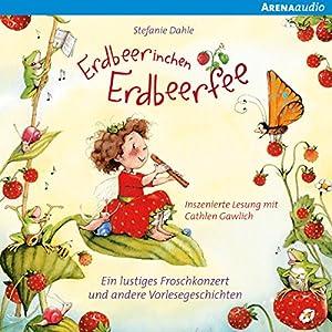 Ein lustiges Froschkonzert und andere Vorlesegeschichten (Erdbeerinchen Erdbeerfee) Hörbuch