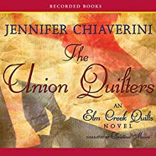 The Union Quilters: An Elm Creek Quilts Novel Audiobook by Jennifer Chiaverini Narrated by Christina Moore