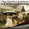 The Twelve Letters of Christmas: A Regency Romance Audiobook by Paige Millikin Narrated by Miranda Plant