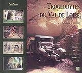 echange, troc Laurent Triolet - Troglodytes du Val de Loire