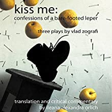 Kiss Me: Confessions of a Bare-Footed Leper Audiobook by Vlad Zografi Narrated by Russell Stamets