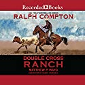 Double Cross Ranch Audiobook by Ralph Compton, Matthew P. Mayo Narrated by Danny Campbell