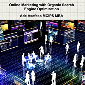 Online Marketing With Organic Search Engine Optimization | [Ade Asefeso MCIPS MBA]