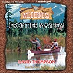 Frontier Mayhem: Wilderness Series, Book 25 (       UNABRIDGED) by David Thompson Narrated by Rusty Nelson
