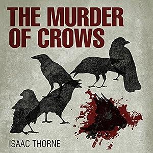 The Murder of Crows Hörbuch von Isaac Thorne Gesprochen von: Isaac Thorne
