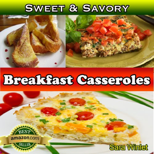 Free Kindle Book : Sweet And Savory Breakfast Casseroles (Breakfast Casseroles, Quiche, And Baked French Toast Recipes Book 1)