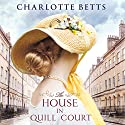 The House in Quill Court Audiobook by Charlotte Betts Narrated by Anne Dover