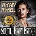 South of Bixby Bridge (       UNABRIDGED) by Ryan Winfield Narrated by Ryan Winfield